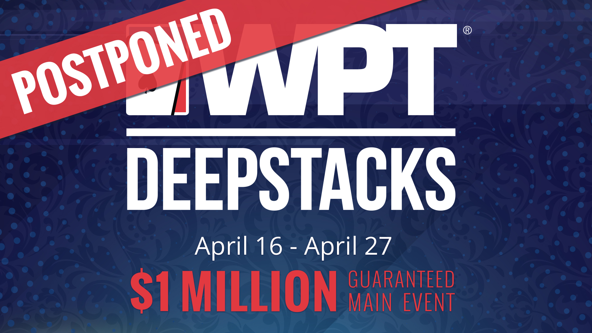 WPTDeepStacks Postponed